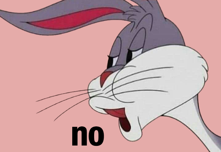 Bugs Bunny says NO. He doesn't look very impressed.